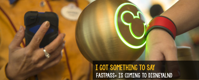 Disneyland is getting FastPass+ | Is this good for Disneyland guests?