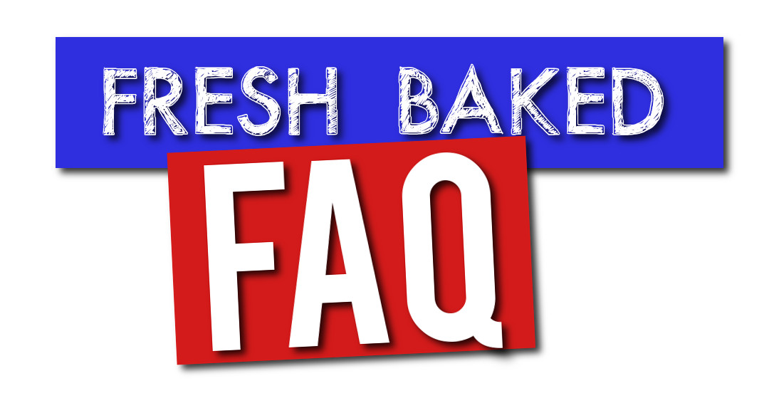 Fresh Baked FAQ